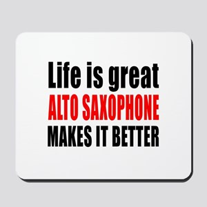Life Is Great Alto Saxophone Makes It Be Mousepad