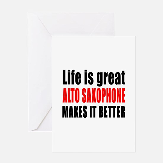 Life Is Great Alto Saxophone Makes I Greeting Card