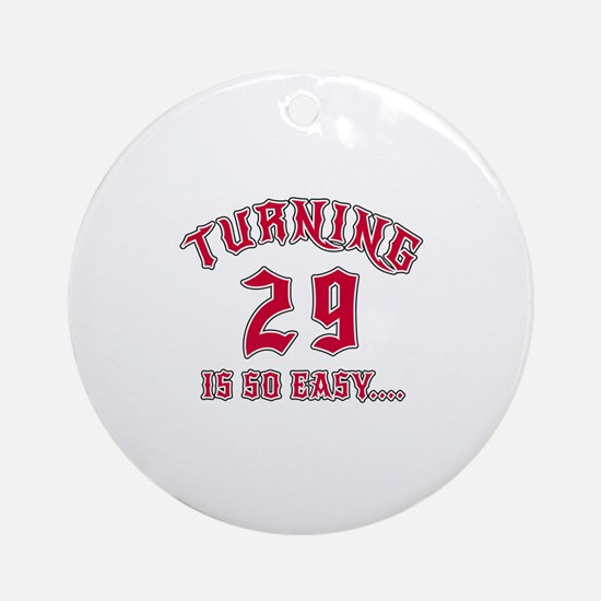 Turning 29 Is So Easy Birthday Round Ornament
