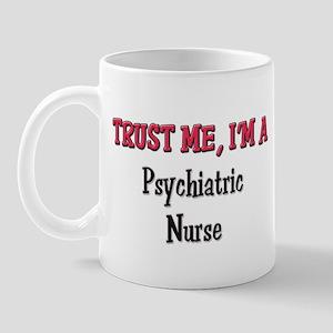 Trust Me I'm a Psychiatric Nurse Mug