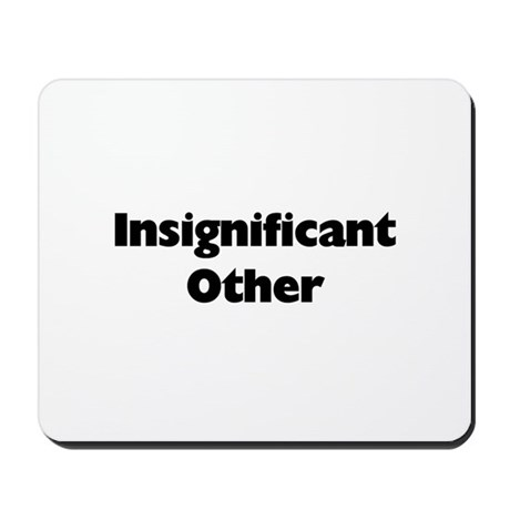 Insignificant Other Mousepad