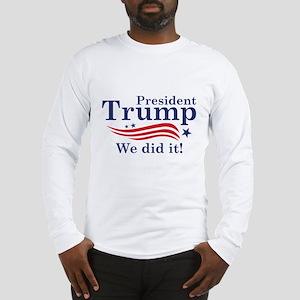 We Did It! Long Sleeve T-Shirt