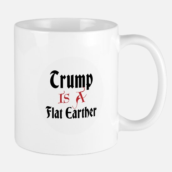 Trump is a flat earther Mugs
