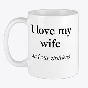 Wife/our girlfriend Mug