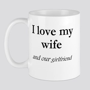 Wife/our girlfriend Mug