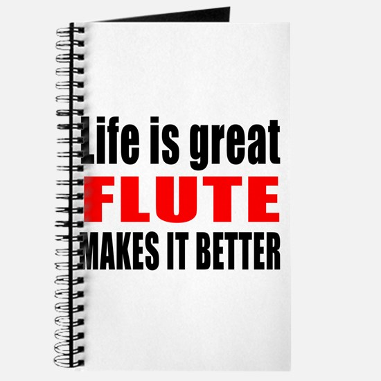 Life Is Great flute Makes It Better Journal