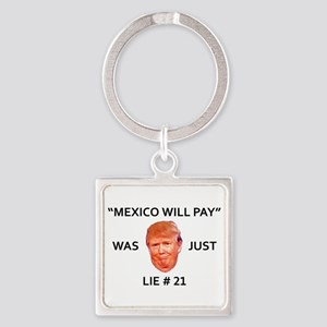 MEXICO WILL PAY WAS TRUMP LIE Square Keychain