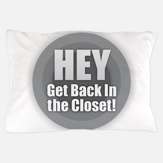 Hey Get Back in the Closet Pillow Case