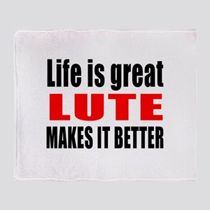 Life Is Great Lute Makes It Better Throw Blanket