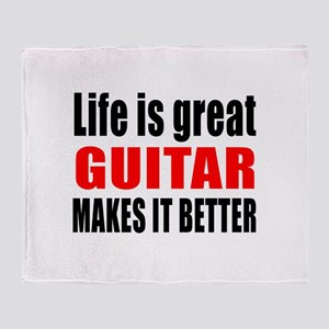 Life Is Great Guitar Makes It Better Throw Blanket