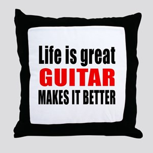 Life Is Great Guitar Makes It Better Throw Pillow