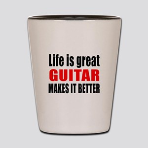 Life Is Great Guitar Makes It Better Shot Glass
