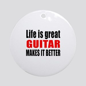 Life Is Great Guitar Makes It Bette Round Ornament