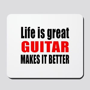 Life Is Great Guitar Makes It Better Mousepad