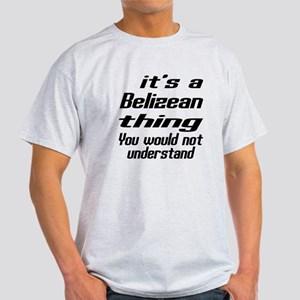 It Is Belizean Thing You Would Not u Light T-Shirt