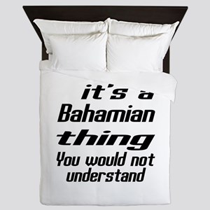 It Is Bahamian Thing You Would Not und Queen Duvet