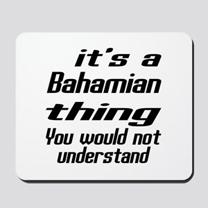 It Is Bahamian Thing You Would Not under Mousepad