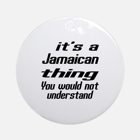 It Is Jamaican Thing You Would Not Round Ornament