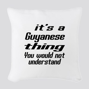 It Is Guyanese Thing You Would Woven Throw Pillow