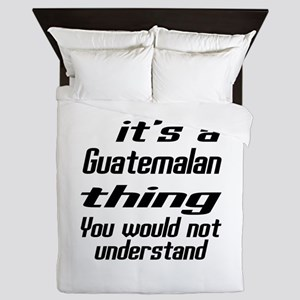 It Is Guatemalan Thing You Would Not u Queen Duvet