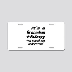 It Is Grenadian Thing You W Aluminum License Plate