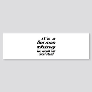 It Is German Thing You Would Not Sticker (Bumper)