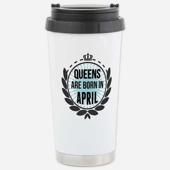 Queens Are Born In April Travel Mug