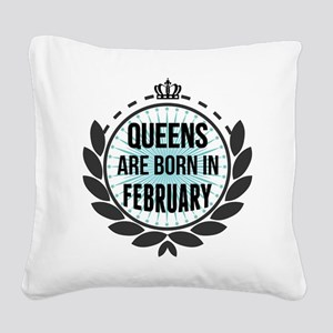 Queens Are Born In February Square Canvas Pillow