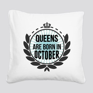 Queens Are Born In October Square Canvas Pillow