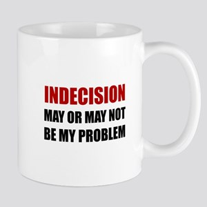Indecision May Be Problem Mugs
