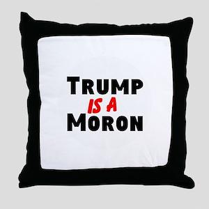 Trump is a moron Throw Pillow