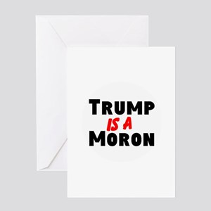Trump is a moron Greeting Cards