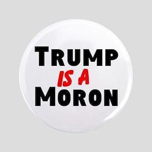 Trump is a moron Button