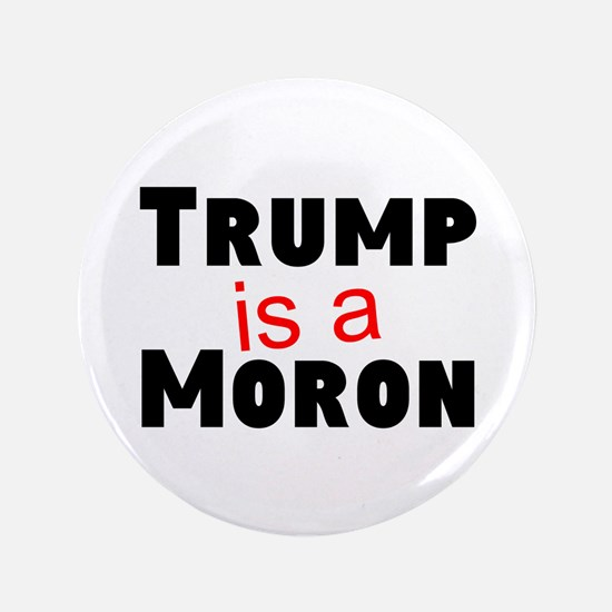 Trump is a moron Button