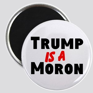 Trump is a moron Magnets