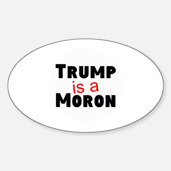 Trump is a moron Decal