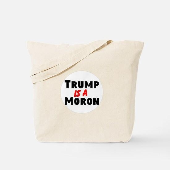 Trump is a moron Tote Bag