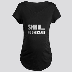 Shhh No One Cares Maternity T-Shirt