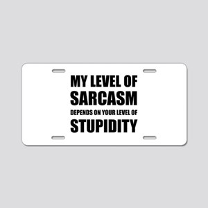 Sarcasm Depends On Stupidity Aluminum License Plat