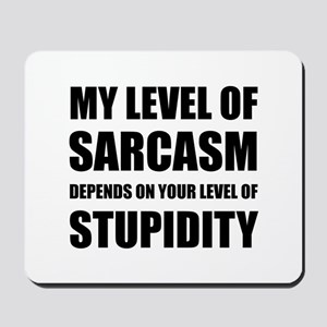 Sarcasm Depends On Stupidity Mousepad