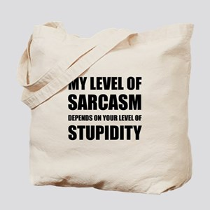 Sarcasm Depends On Stupidity Tote Bag