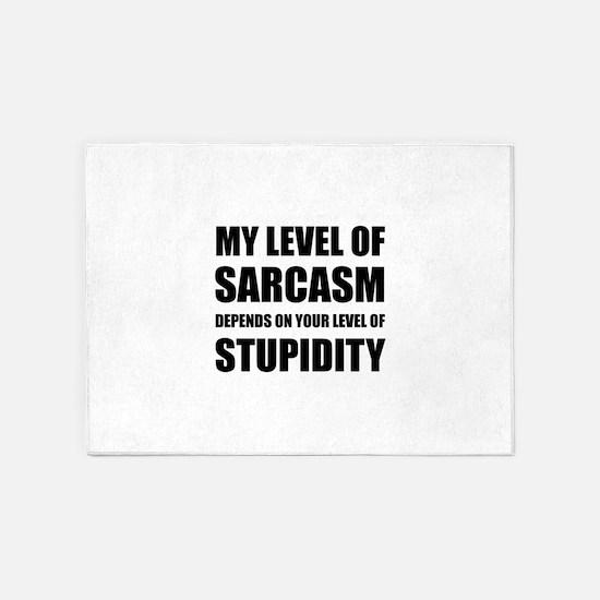 Sarcasm Depends On Stupidity 5'x7'Area Rug