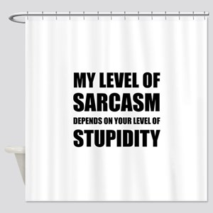 Sarcasm Depends On Stupidity Shower Curtain