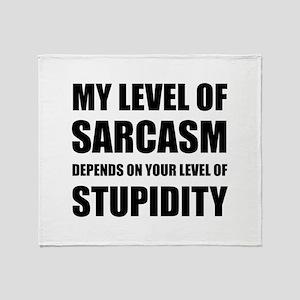 Sarcasm Depends On Stupidity Throw Blanket