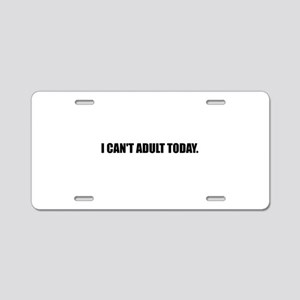 Cannot Adult Today Aluminum License Plate