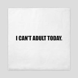 Cannot Adult Today Queen Duvet