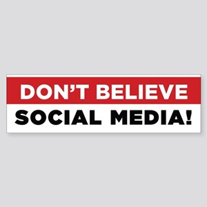 Don't Believe Social Media! Bumper Sticker