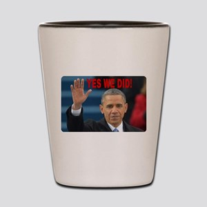 YES WE DID! Shot Glass