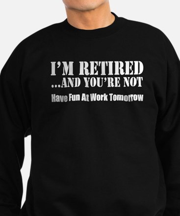 I'm Retired You're Not Jumper Sweater