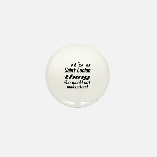It Is Saint Lucian Thing You Would Not Mini Button